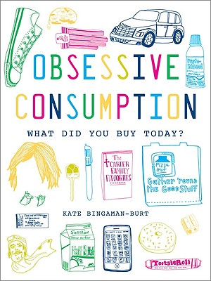 Obsessive Consumption: What Did You Buy Today? - Bingaman-Burt, Kate