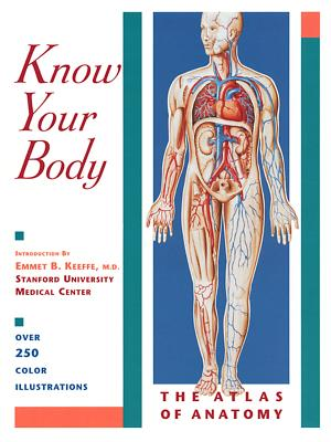 Know Your Body: The Atlas of Anatomy - Weston, Trevor (Introduction by), and Keeffe, Emmet B, M D (Introduction by)