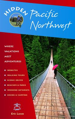 Hidden Pacific Northwest: Including Oregon, Washington, Vancouver, Victoria, and Coastal British Columbia - Lucas, Eric