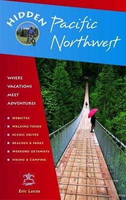 Hidden Pacific Northwest: Including Oregon, Washington, Vancouver, Victoria, and Coastal British Columbia - Lucas, Eric