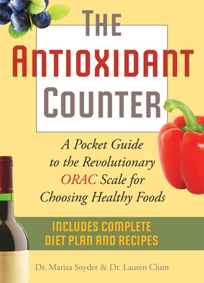 The Antioxidant Counter: A Pocket Guide to the Revolutionary ORAC Scale for Choosing Healthy Foods - Snyder, Mariza, Dr., M.D., and Clum, Lauren, Dr., M.D.