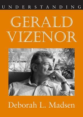 Understanding Gerald Vizenor - Madsen, Deborah L