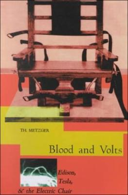 Blood & Volts: Edison, Tesla and the Invention of the Electric Chair - Metzger, Th