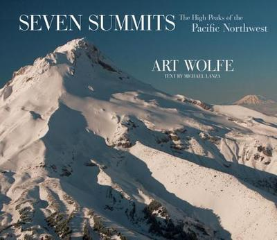Seven Summits: The High Peaks of the Pacific Northwest - Wolfe, Art (Photographer), and Lanza, Michael (Text by)