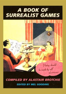 A Book of Surrealist Games - Brotchie, Alastair, and Brotchie, Alistair, and Gooding, Mel (Editor)