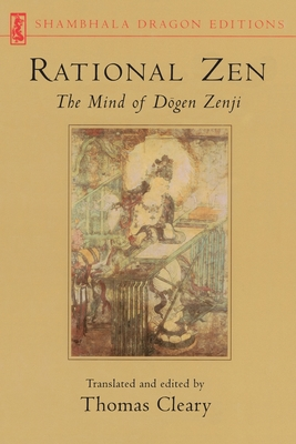 Rational Zen: The Mind of Dogen Zenji - Cleary, Thomas F, PH.D. (Translated by)