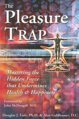 The Pleasure Trap: Mastering the Hidden Force That Undermines Health and Happiness - Lisle, Douglas J, and Goldhamer, Alan