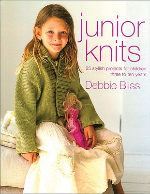 Junior Knits: 25 Stylish Projects for Children Three to Ten Years - Bliss, Debbie