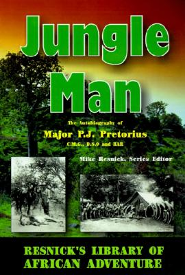Jungle Man: The Autobiography of Major P.J. Pretorius - Pretorius, P J, and Resnick, Mike (Foreword by), and Smuts, J C (Foreword by)