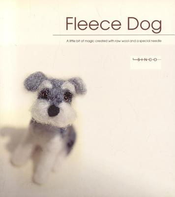 Fleece Dog: A Little Bit of Magic Created with Raw Wool and a Special Needle - Nagakubo, Nobuko
