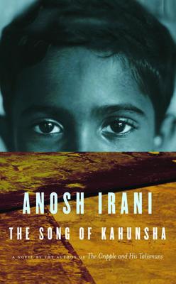 The Song of Kahunsha - Irani, Anosh