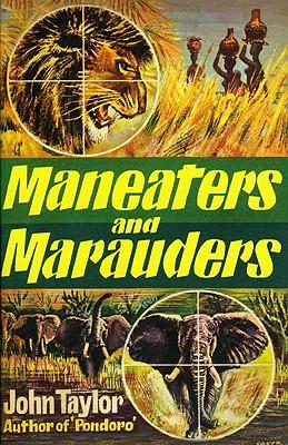 Maneaters and Marauders - Taylor, John