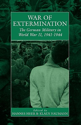 War of Extermination: The German Military in World War II - Heer, H (Editor), and Naumann, K (Editor), and Berghahn, V (Foreword by)
