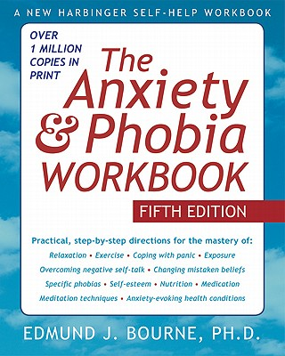 The Anxiety & Phobia Workbook - Bourne, Edmund J, Dr., PhD