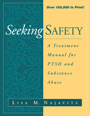 Seeking Safety: A Treatment Manual for Ptsd and Substance Abuse - Najavits, Lisa M, PhD