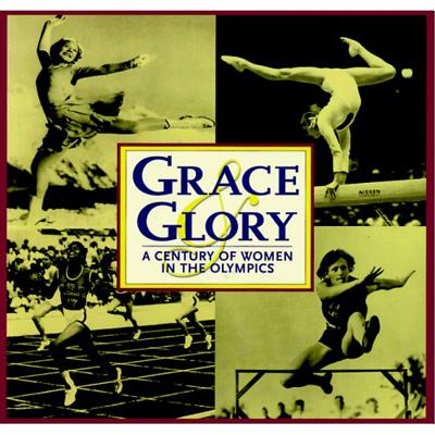 Grace and Glory: A Century of Women in the Olympics - Triumph Books