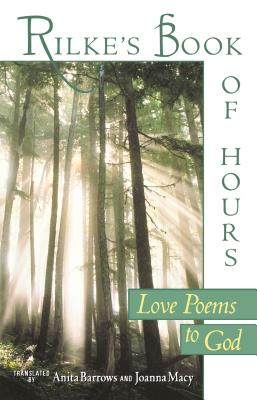 Rilke's Book of Hours: Love Poems to God - Rilke, Rainer Maria, and Macy, Joanna (Translated by), and Barrows, Anita (Translated by)