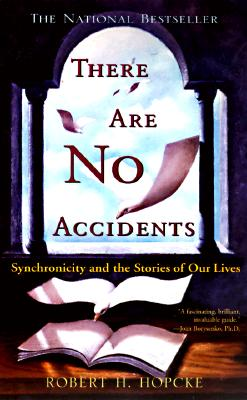 There Are No Accidents: Synchronicity and the Stories of Our Lives - Hopcke, Robert H