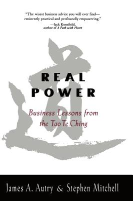 Real Power Business Lessons from the Tao Te Ching - Autry, James A (Preface by), and Mitchell, Stephen (Foreword by)