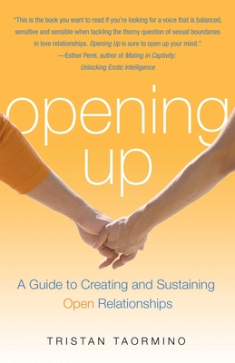 Opening Up: A Guide to Creating and Sustaining Open Relationships - Taormino, Tristan