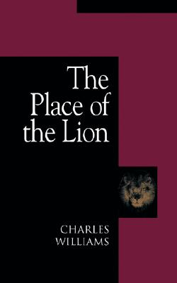 The Place of the Lion - Williams, Charles, Reverend
