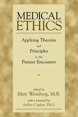 Medical Ethics - Weinberg, Matt, M.B. (Editor), and Caplan, Arthur L, Dr. (Foreword by)