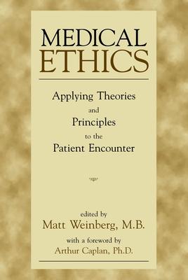 Medical Ethics - Weinberg, Matt, M.B. (Editor), and Caplan, Arthur L, Dr. (Foreword by)
