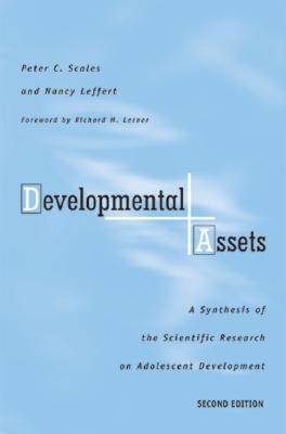 Developmental Assets: A Synthesis of the Scientific Research on Adolescent Development - Scales, Peter C, PhD, and Leffert, Nancy, Ph.D., and Lerner, Richard M, Dr. (Foreword by)