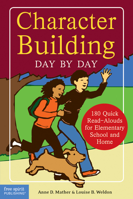 Character Building Day by Day: 180 Quick Read-Alouds for Elementary School and Home - Mather, Anne D, and Weldon, Louise B, and Braun, Eric (Editor)