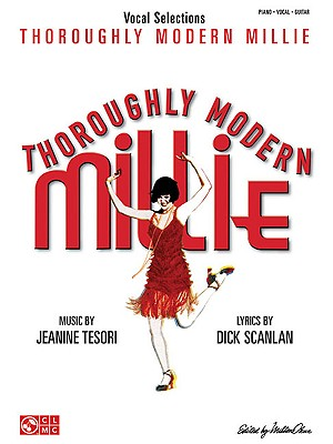 Thoroughly Modern Millie: Vocal Selections - Tesori, Jeanine (Composer), and Cherry Lane Music (Creator)