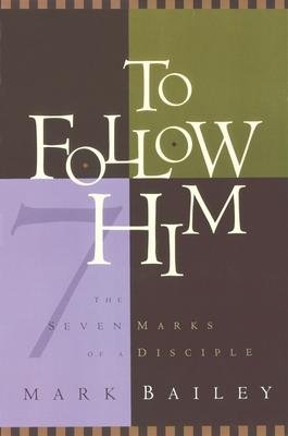 To Follow Him: The Seven Marks of a Disciple - Bailey, Mark
