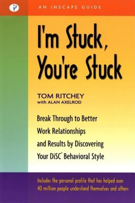 I'm Stuck, You're Stuck: Breakthrough to Better Work Realtionships and Results by Discovering Your Disc Behavioral Style - Ritchey, Tom, and Axelrod, Alan, PH.D.