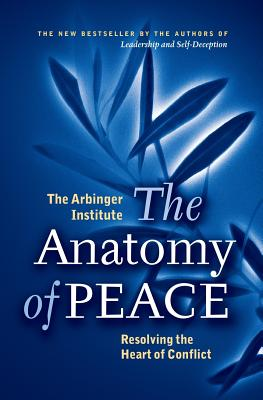 The Anatomy of Peace: Resolving the Heart of Conflict - Arbinger Institute (Creator)
