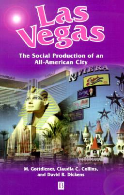 Las Vegas: The Social Production of an All-American City - Gottidiener, Mark, and Gottdiener, Mark, Professor, and Collins, Claudia C