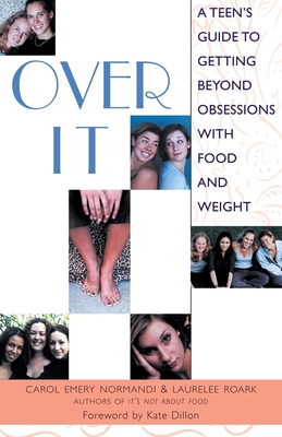 Over It: A Teen's Guide to Getting Beyond Obsessions with Food and Weight - Normandi, Carol Emery, M.S., and Roark, Lauralee, and Dillon, Kate (Foreword by)