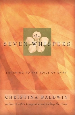 The Seven Whispers: Listening to the Voice of Spirit - Baldwin, Christina