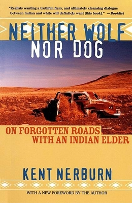 Neither Wolf Nor Dog: On Forgotten Roads with an Indian Elder - Nerburn, Kent