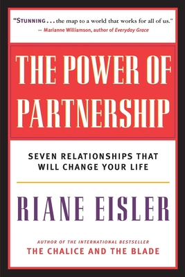 The Power of Partnership: Seven Relationships That Will Change Your Life - Eisler, Riane Tennenhaus