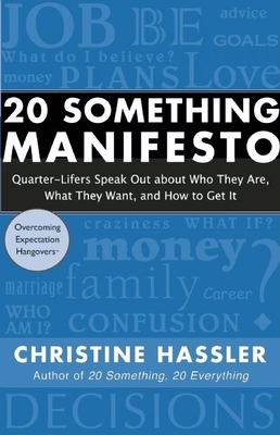 20 Something Manifesto: Quarter-Lifers Speak Out about Who They Are, What They Want, and How to Get It - Hassler, Christine