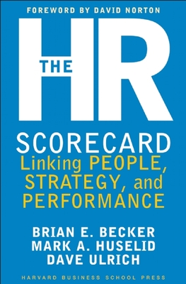 The HR Scorecard: Linking People, Strategy, & Performance - Huselid, Mark, and Becker, Brian, and Ulrich, Dave