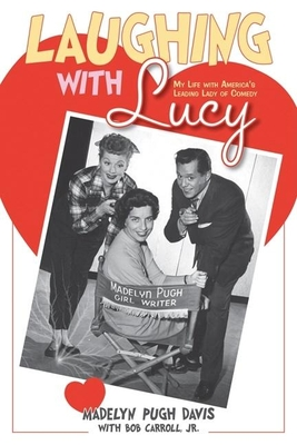 Laughing with Lucy: My Life with America's Leading Lady of Comedy - Pugh Davis, Madelyn, and Carroll, Bob, Jr.