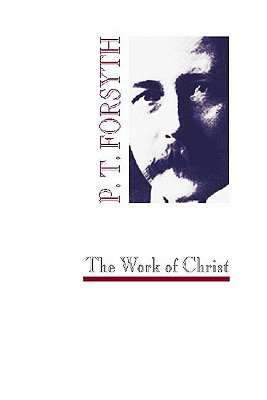 The Work of Christ - Forsyth, Peter T