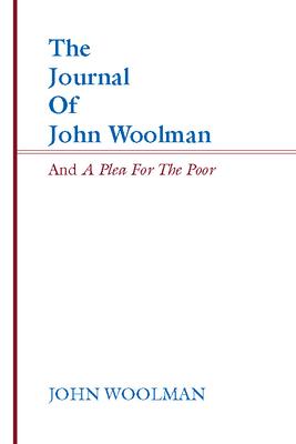 Journal of John Woolman and a Plea for the Poor - Woolman, John