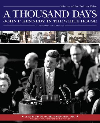 A Thousand Days: John F. Kennedy in the White House - Schlesinger, Arthur Meier, Jr., and Sobel, David (Abridged by)