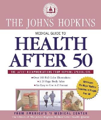 The Johns Hopkins Medical Guide to Health After 50 - Margolis, Simeon, M.D., PH.D. (Editor), and John Hopkins Medical Letter (Prepared for publication by)