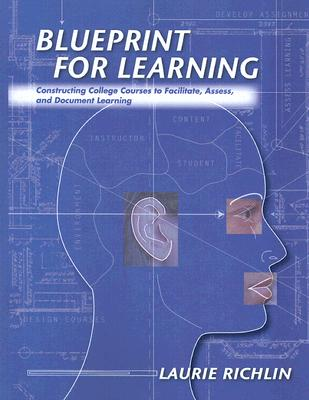 Blueprint for Learning: Constructing College Courses to Facilitate, Assess, and Document Learning - Richlin, Laurie