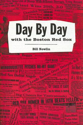 Day by Day with the Boston Red Sox - Nowlin, Bill