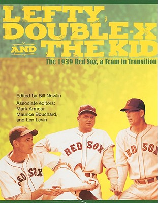 Lefty, Double-X, and the Kid: The 1939 Red Sox, a Team in Transition - Nowlin, Bill (Editor), and Armour, Mark (Editor), and Bouchard, Maurice (Editor)