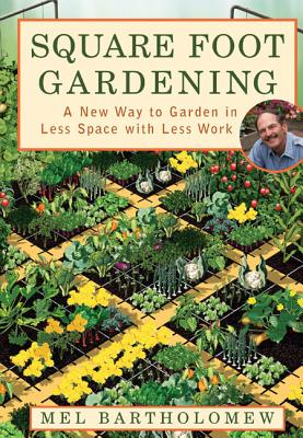 Square Foot Gardening: A New Way to Garden in Less Space with Less Work - Bartholomew, Mel, Mr.