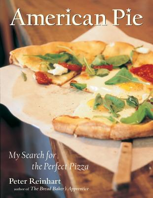 American Pie: My Search for the Perfect Pizza - Reinhart, Peter